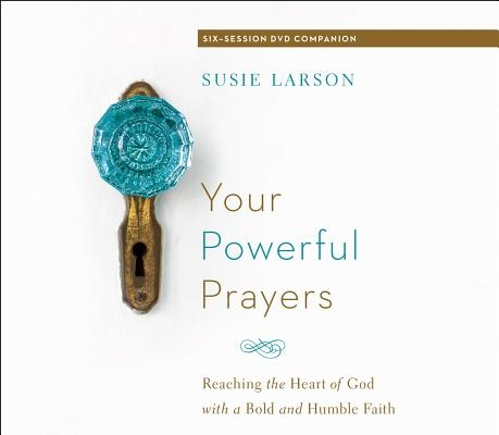 Your Powerful Prayers: Reaching the Heart of God with a Bold and Humble Faith 1