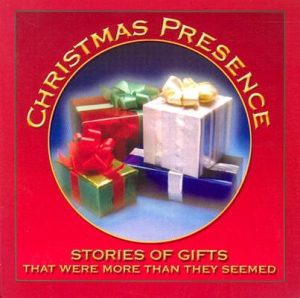 Christmas Presence: Stories of Gifts That Were More Than They Seemed