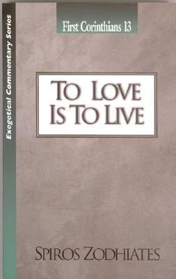 To Love Is to Live: First Corinthians Chapter Thirteen Exegetical Commentary Series