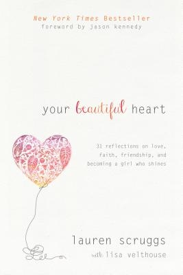 Your Beautiful Heart: 31 Reflections on Love, Faith, Friendship, and Becoming a Girl Who Shines