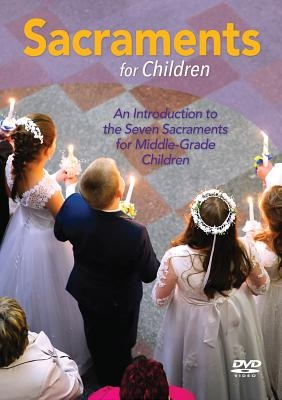 Sacraments for Children: An Introduction to the Seven Sacraments for Middle-Grade Children DVD