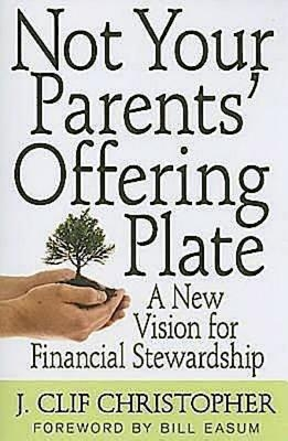 Not Your Parents Offering Plate: A New Vision for Financial Stewardship