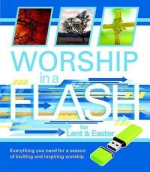 Worship in a Flash for Lent & Easter: Everything You Need for a Season of Inviting and Inspiring Worship