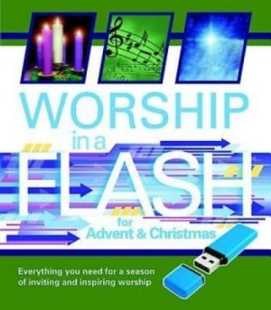 Worship in a Flash for Advent & Christmas: Everything You Need for a Season of Inviting and Inspiring Worship