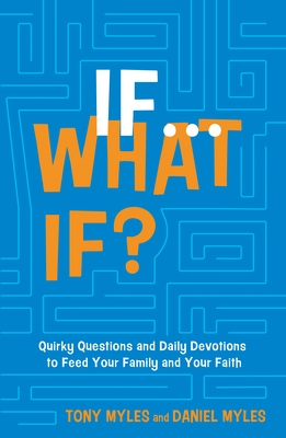 If . . . What If?: Quirky Questions & Daily Devotions to Feed Your Family & Your Faith