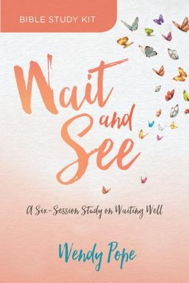 Wait and See Bible Study Kit: A Six-Session Study on Waiting Well