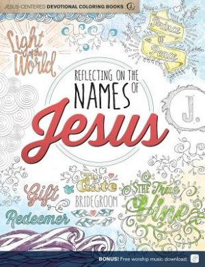 Reflecting on the Names of Jesus: Jesus-Centered Coloring Book for Adults