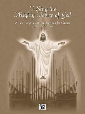 I Sing the Mighty Power of God: Seven Hymn Improvisations for Organ