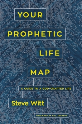Your Prophetic Life Map: A Guide to a God-Crafted Life