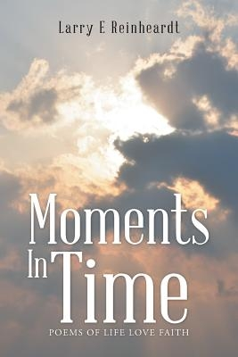 Moments in Time: Poems of Life Love Faith