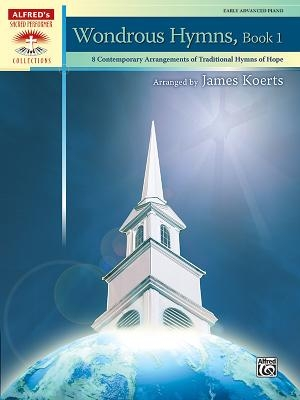Wondrous Hymns, Bk 1: 8 Contemporary Arrangements of Traditional Hymns of Hope