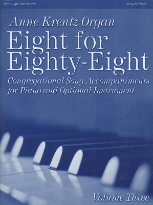Eight for Eighty-Eight, Volume Three: Congregational Song Accompaniments for Piano and Optional Instrument