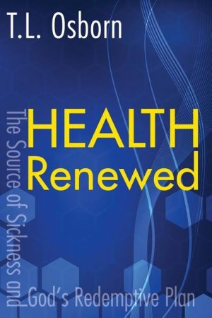 Health Renewed: The Source of Sickness and God's Redemptive Plan