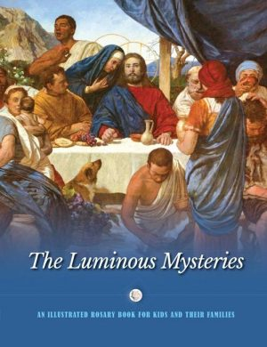 The Luminous Mysteries: An Illustrated Rosary Book for Kids and Their Families