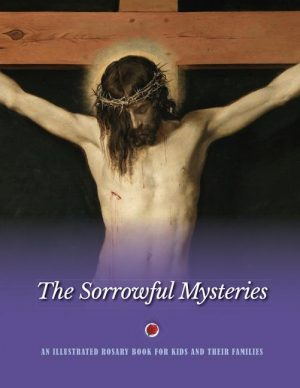 The Sorrowful Mysteries: An Illustrated Rosary Book for Kids and Their Families