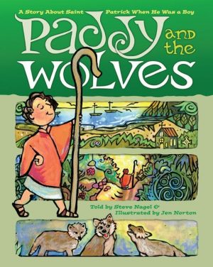 Paddy and the Wolves: A Story about St. Patrick as a Boy