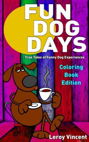 Fun Dog Days Coloring Book: True Tales of Funny Dog Experiences