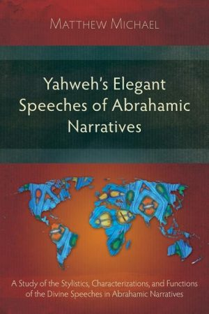 Yahweh's Elegant Speeches of the Abrahamic Narratives: A Study of the Stylistics, Characterizations, and Functions of the Divine Speeches in Abrahamic