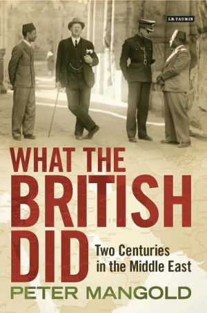 What the British Did: Two Centuries in the Middle East
