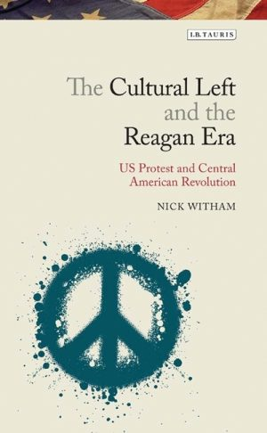The Cultural Left and the Reagan Era: U.S. Protest and Central American Revolution