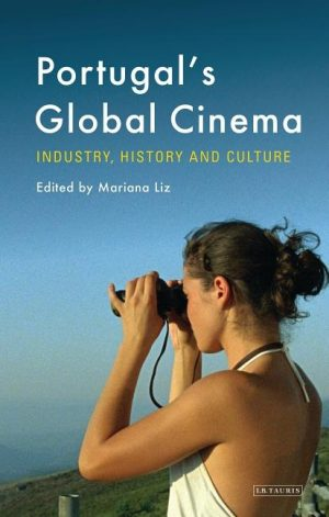 Portugal's Global Cinema: Industry, History and Culture