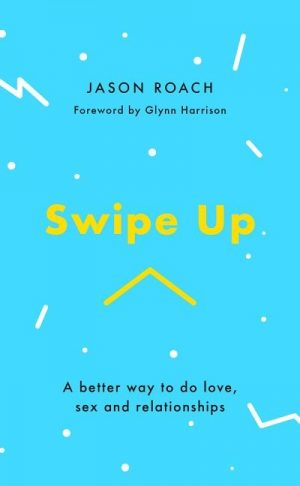 Swipe Up: A Better Way to Do Love, Sex and Relationships 1
