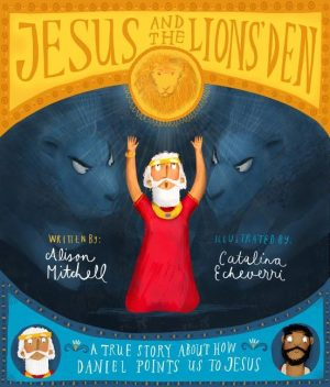 Jesus and the Lions' Den: A True Story about How Daniel Points Us to Jesus 1