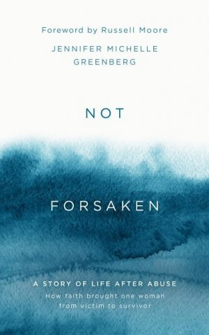 Not Forsaken: A Story of Life After Abuse: How Faith Brought One Woman from Victim to Survivor 1