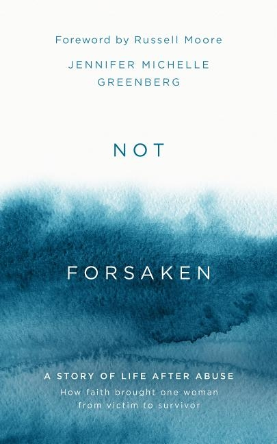 Not Forsaken: A Story of Life After Abuse: How Faith Brought One Woman from Victim to Survivor