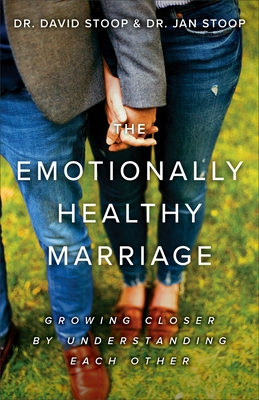 The Emotionally Healthy Marriage: Growing Closer by Understanding Each Other
