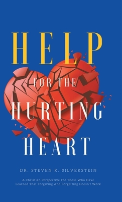 Help for the Hurting Heart: A Christian Perspective for Those Who Have Learned That Forgiving and Forgetting Doesn't Work