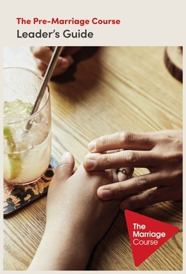 The Pre-Marriage Course Leader's Guide Revised and Updated