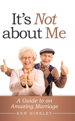 It's Not About Me: A Guide to an Amazing Marriage