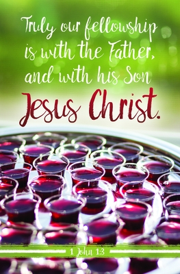 Bulletin - Communion: Our Fellowship Is with the Father, And...Jesus Christ.