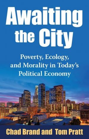 Awaiting the City (PDF): Poverty, Ecology, and Morality in Today's Political Economy
