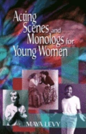 Acting Scenes and Monologs for Young Women: 60 Dramatic Characterizations